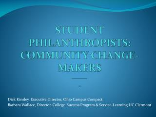 Student  Philanthropists: Community Change-Makers _______ .