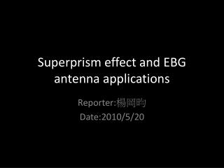 Superprism effect and EBG antenna applications