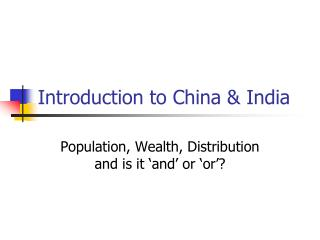 Introduction to China & India