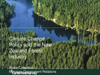Climate Change Policy and the New Zealand Forest Industry Bruce Chapman