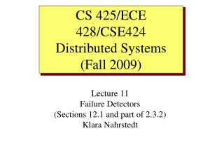 Lecture 11 Failure Detectors (Sections 12.1 and part of 2.3.2) Klara Nahrstedt
