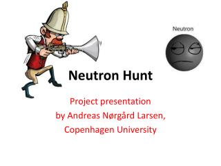 Neutron Hunt