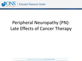 Peripheral Neuropathy (PN): Late Effects of Cancer Therapy