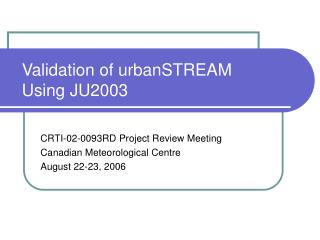 Validation of urbanSTREAM Using JU2003