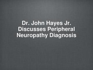 Dr. John Hayes Jr. Discusses Peripheral Neuropathy Diagnosis