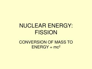 NUCLEAR ENERGY: FISSION