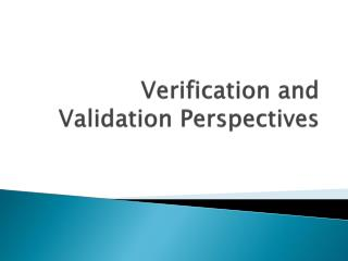 Verification and Validation Perspectives