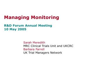 Managing Monitoring R&D Forum Annual Meeting 10 May 2005