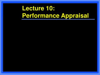 Lecture 10:  Performance Appraisal