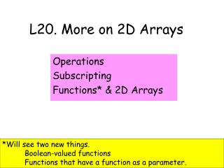 L20. More on 2D Arrays
