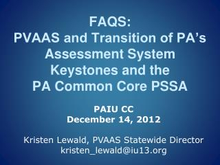 FAQS:  PVAAS and Transition of PA's Assessment System Keystones and the  PA Common Core PSSA