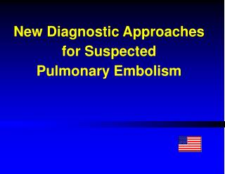 New Diagnostic Approaches for Suspected            Pulmonary Embolism