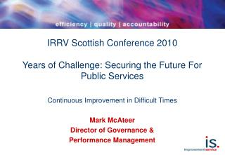 IRRV Scottish Conference 2010  Years of Challenge: Securing the Future For Public Services
