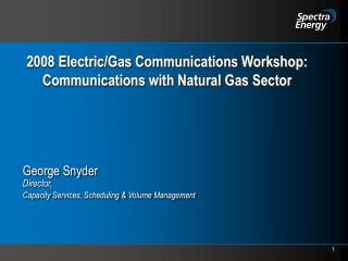 2008 Electric/Gas Communications Workshop: Communications with Natural Gas Sector