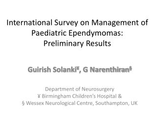 International Survey on Management of Paediatric  Ependymomas :  Preliminary Results