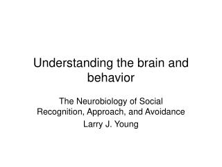 Understanding the brain and behavior