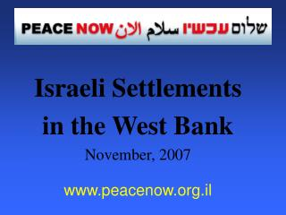 Israeli Settlements  in the West Bank November, 2007 peacenow.il