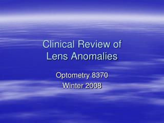 Clinical Review of  Lens Anomalies