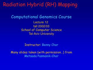 Computational Genomics Course Lecture 12 fall 2002/03 School of Computer Science Tel-Aviv University Instructor: Benny