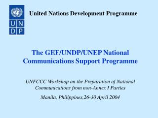 The GEF/UNDP/UNEP National Communications Support Programme