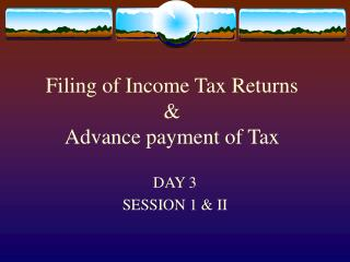 Filing of Income Tax Returns & Advance payment of Tax