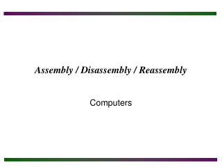 Assembly / Disassembly / Reassembly