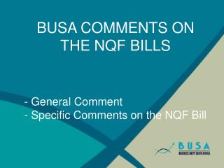 BUSA COMMENTS ON THE NQF BILLS - General Comment - Specific Comments on the NQF Bill