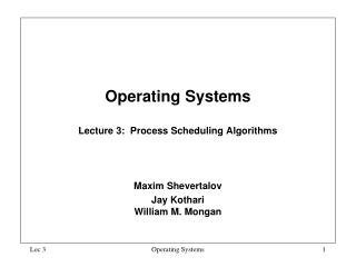Operating Systems  Lecture 3:  Process Scheduling Algorithms