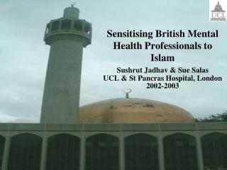 Sensitising British Mental Health Professionals to Islam Sushrut Jadhav & Sue Salas