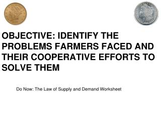 OBJECTIVE: IDENTIFY THE PROBLEMS FARMERS FACED AND THEIR COOPERATIVE EFFORTS TO SOLVE THEM