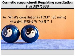 Cosmetic acupuncture& Regulating constitution 针灸调体与美容