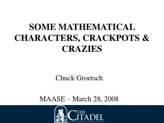 SOME MATHEMATICAL CHARACTERS, CRACKPOTS & CRAZIES