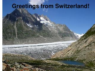Greetings from Switzerland!