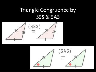 Triangle Congruence by  SSS & SAS