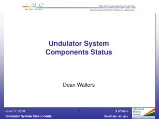 Undulator System  Components Status  Dean Walters