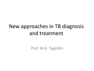 New approaches in TB diagnosis and treatment