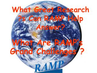 What Great Research ?s Can RAMP Help Answer?