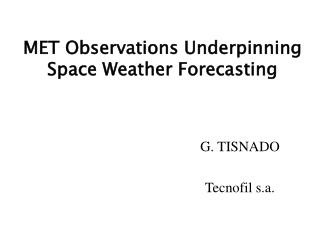 MET Observations Underpinning Space Weather Forecasting