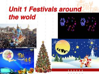 Unit 1 Festivals around the wold