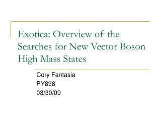 Exotica: Overview of the Searches for New Vector Boson High Mass States
