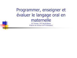 Programmer, enseigner et  évaluer le langage oral en  maternelle (N Thomas, CPC Neufchâteau d'après les travaux de Ph Bo