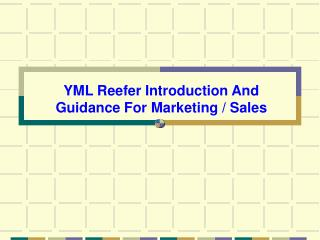 YML Reefer Introduction And Guidance For Marketing / Sales