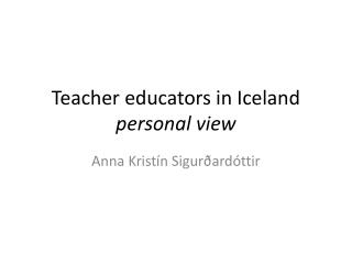 Teacher educators in  Iceland personal view