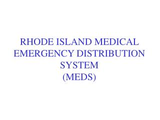 RHODE ISLAND MEDICAL EMERGENCY DISTRIBUTION SYSTEM (MEDS)