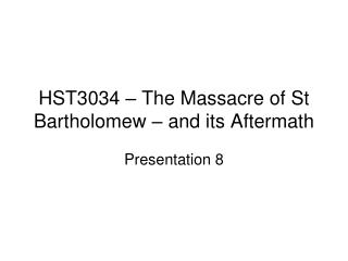 HST3034 – The Massacre of St Bartholomew – and its Aftermath
