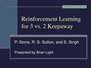 Reinforcement Learning for 3 vs. 2 Keepaway