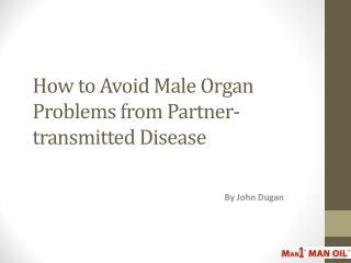 How to Avoid Male Organ Problems from Partner-transmitted Di