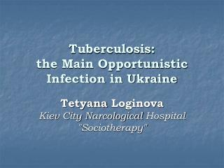 Tuberculosis:  the Main Opportunistic Infection in Ukraine