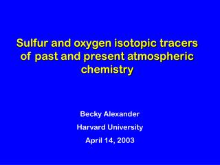 Sulfur and oxygen isotopic tracers of past and present atmospheric chemistry