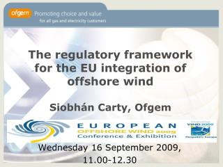 The regulatory framework for the EU integration of offshore wind Siobhán Carty, Ofgem